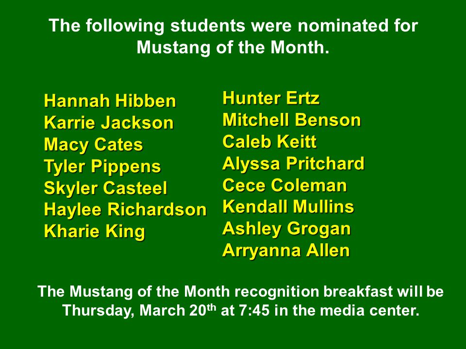 The following students were nominated for Mustang of the Month. The Mustang of the Month recognition breakfast will be Thursday, March 20 th at 7:45 i