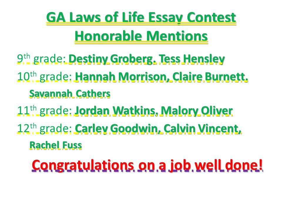 GA Laws of Life Essay Contest Honorable Mentions Destiny Groberg, Tess Hensley 9 th grade: Destiny Groberg, Tess Hensley Hannah Morrison, Claire Burne