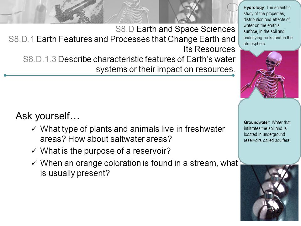 S8.D Earth and Space Sciences S8.D.1 Earth Features and Processes that Change Earth and Its Resources S8.D.1.3 Describe characteristic features of Ear