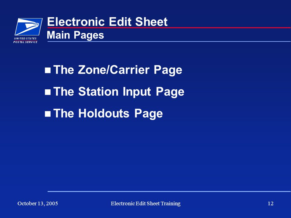 October 13, 2005Electronic Edit Sheet Training12 Electronic Edit Sheet The Zone/Carrier Page The Station Input Page The Holdouts Page Main Pages
