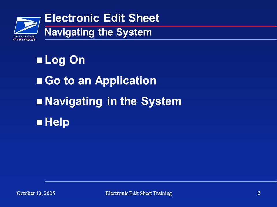 October 13, 2005Electronic Edit Sheet Training2 Electronic Edit Sheet Log On Go to an Application Navigating in the System Help Navigating the System