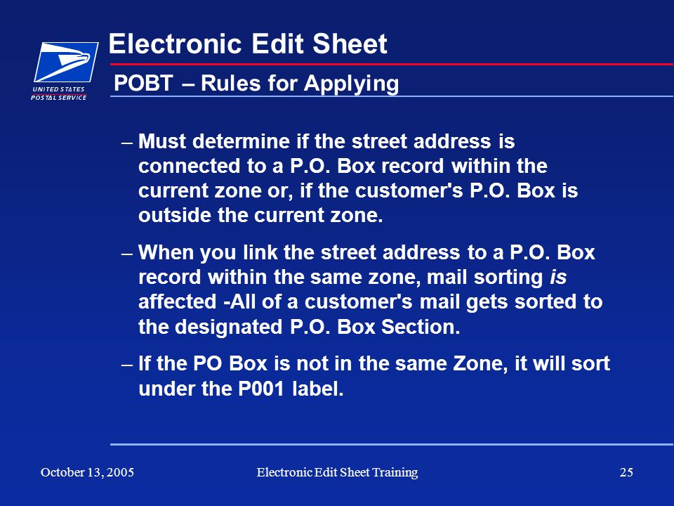 October 13, 2005Electronic Edit Sheet Training25 Electronic Edit Sheet –Must determine if the street address is connected to a P.O. Box record within