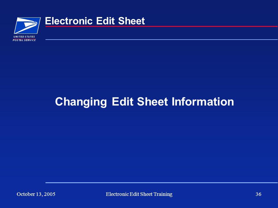 October 13, 2005Electronic Edit Sheet Training36 Electronic Edit Sheet Changing Edit Sheet Information