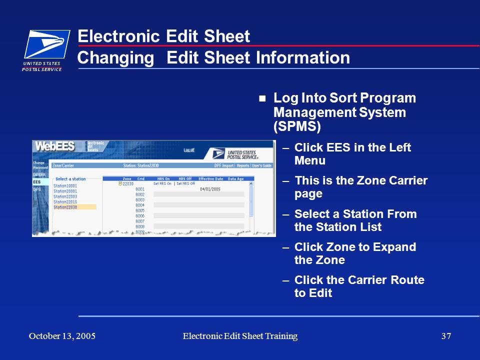 October 13, 2005Electronic Edit Sheet Training37 Electronic Edit Sheet Log Into Sort Program Management System (SPMS) –Click EES in the Left Menu –Thi