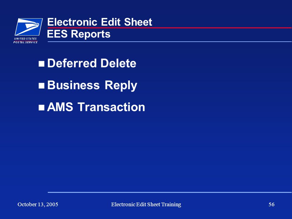 October 13, 2005Electronic Edit Sheet Training56 Electronic Edit Sheet Deferred Delete Business Reply AMS Transaction EES Reports