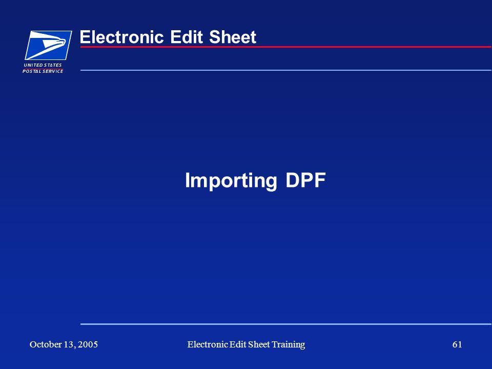 October 13, 2005Electronic Edit Sheet Training61 Electronic Edit Sheet Importing DPF
