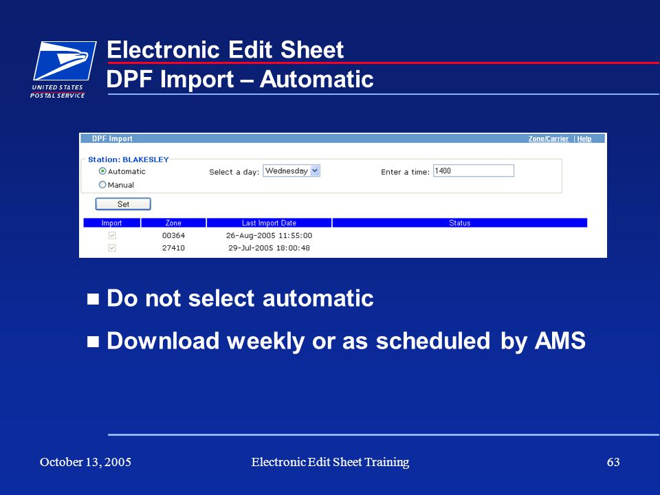 October 13, 2005Electronic Edit Sheet Training63 Electronic Edit Sheet Do not select automatic Download weekly or as scheduled by AMS DPF Import – Aut