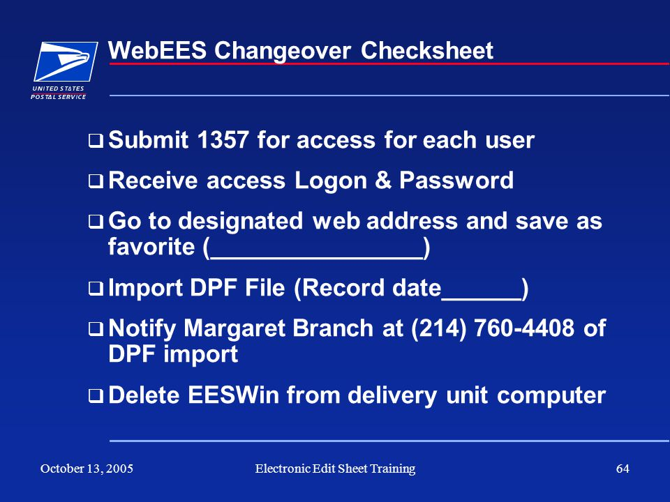 October 13, 2005Electronic Edit Sheet Training64 WebEES Changeover Checksheet Submit 1357 for access for each user Receive access Logon & Password Go