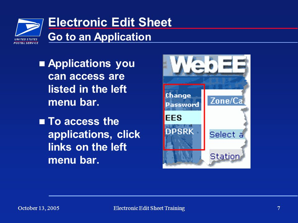 October 13, 2005Electronic Edit Sheet Training7 Electronic Edit Sheet Applications you can access are listed in the left menu bar. To access the appli
