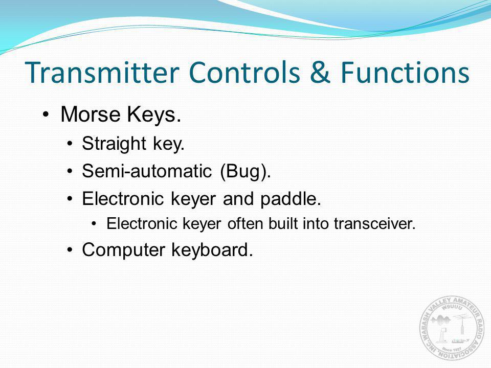 Transmitter Controls & Functions Morse Keys. Straight key. Semi-automatic (Bug). Electronic keyer and paddle. Electronic keyer often built into transc