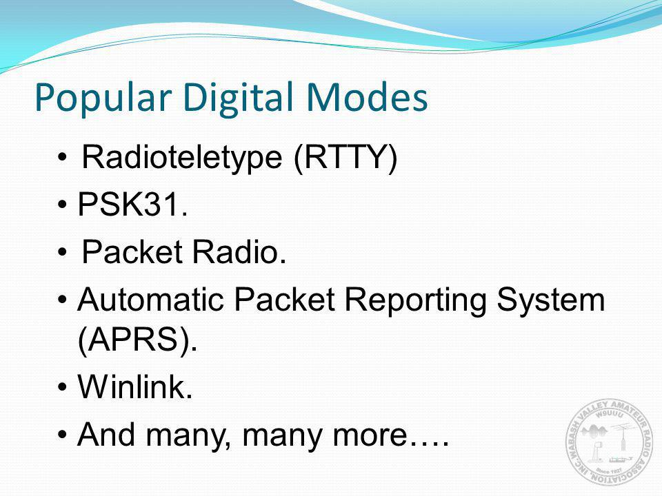 Popular Digital Modes Radioteletype (RTTY) PSK31. Packet Radio. Automatic Packet Reporting System (APRS). Winlink. And many, many more….