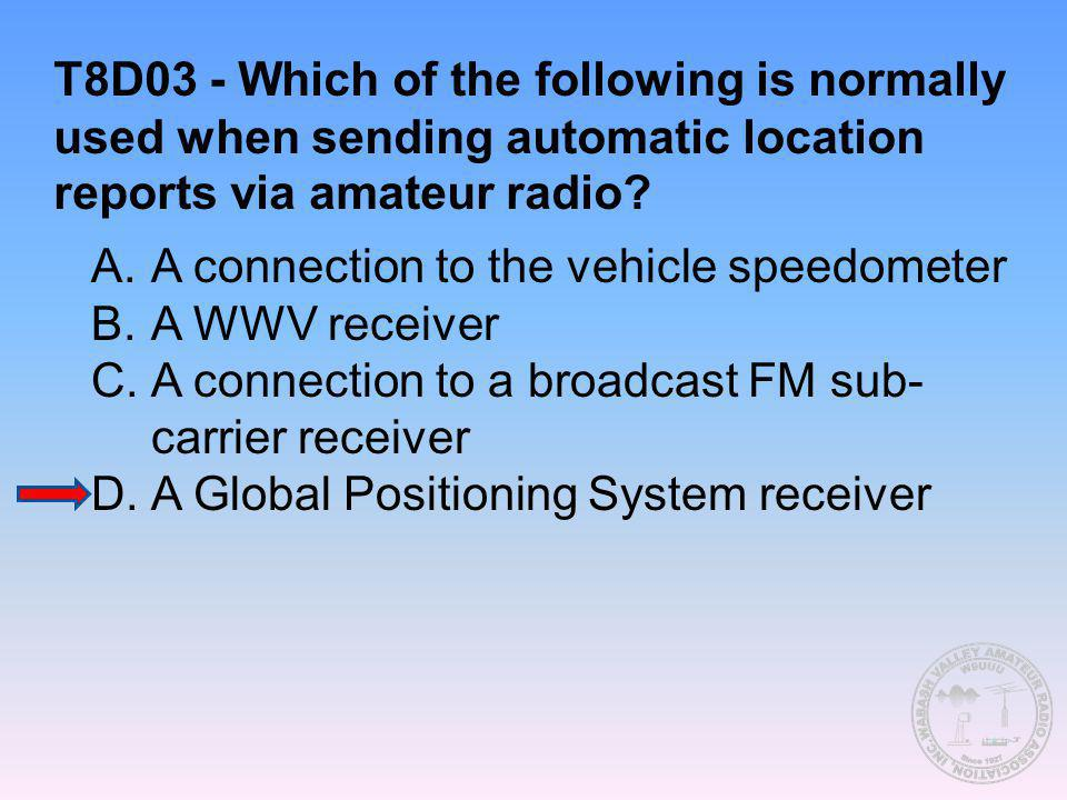 T8D03 - Which of the following is normally used when sending automatic location reports via amateur radio? A.A connection to the vehicle speedometer B