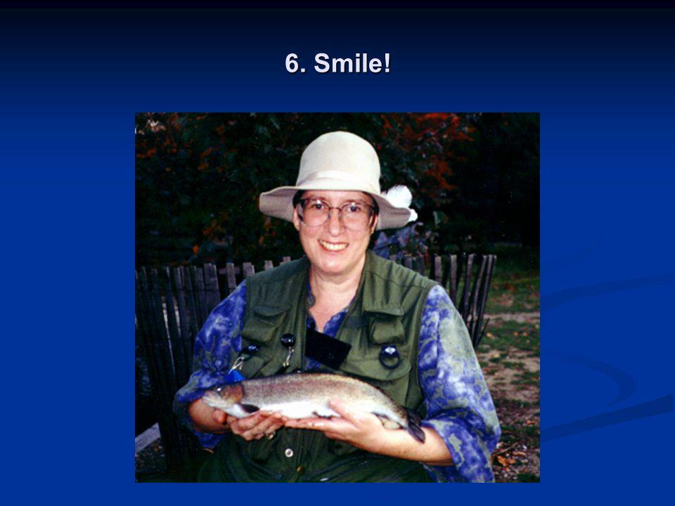 6. Smile!
