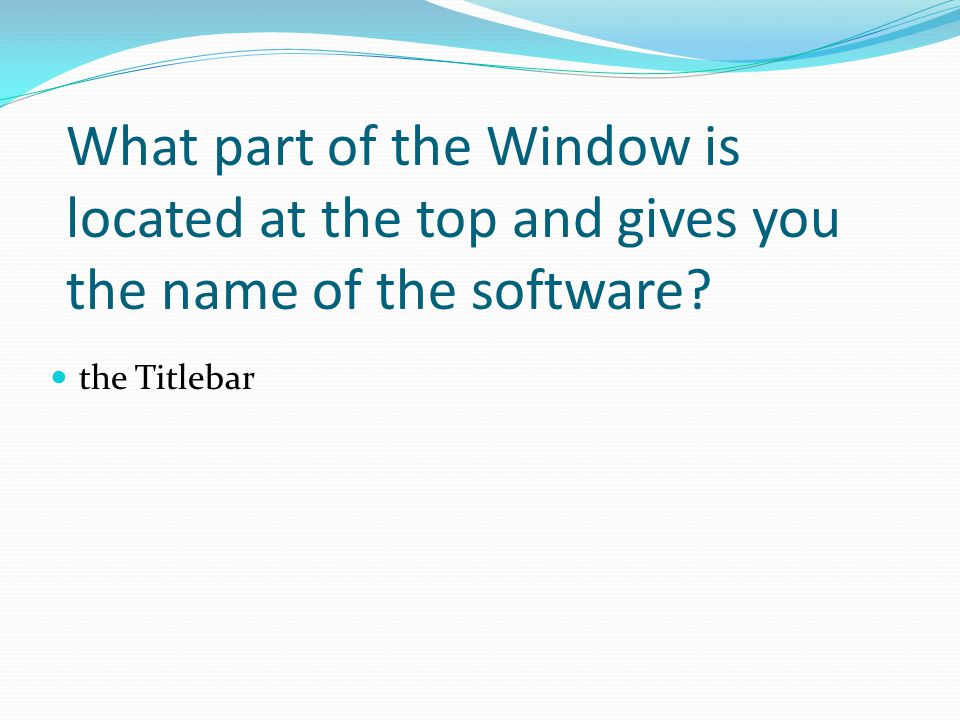 the Titlebar What part of the Window is located at the top and gives you the name of the software?