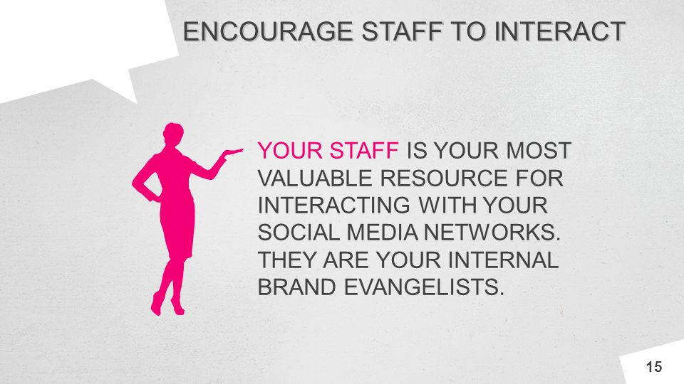 INNOV A ENCOURAGE STAFF TO INTERACT 15 YOUR STAFF IS YOUR MOST VALUABLE RESOURCE FOR INTERACTING WITH YOUR SOCIAL MEDIA NETWORKS. THEY ARE YOUR INTERN