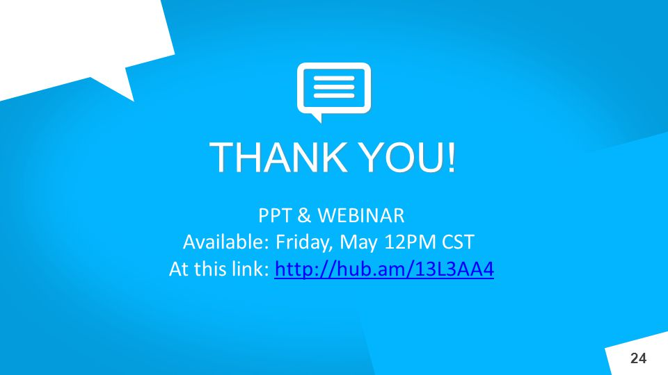 INNOV A THANK YOU! 24 PPT & WEBINAR Available: Friday, May 12PM CST At this link: http://hub.am/13L3AA4http://hub.am/13L3AA4