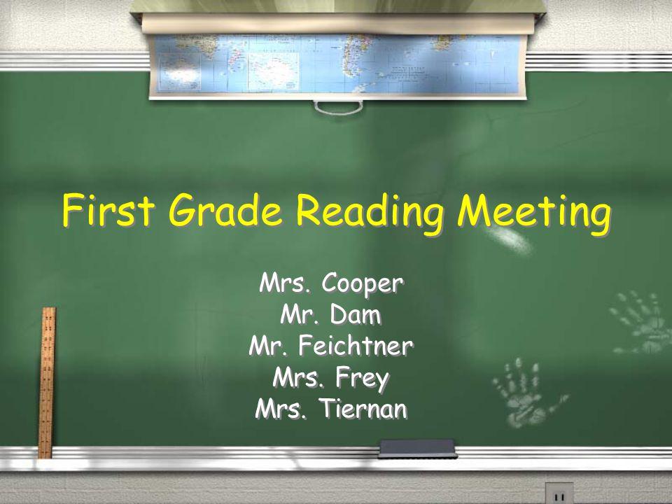 First Grade Reading Meeting Mrs.Cooper Mr. Dam Mr.