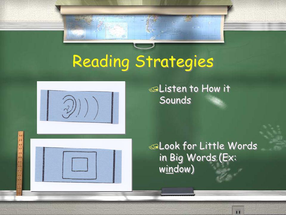Reading Strategies / Listen to How it Sounds / Look for Little Words in Big Words (Ex: window)