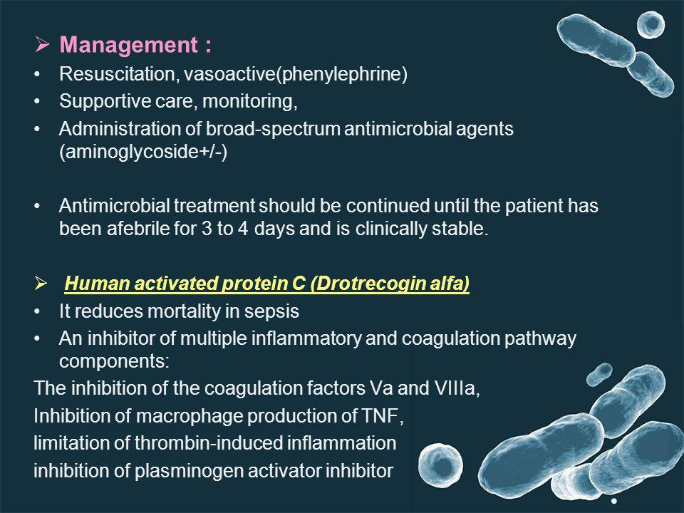 Management : Resuscitation, vasoactive(phenylephrine) Supportive care, monitoring, Administration of broad-spectrum antimicrobial agents (aminoglycosi