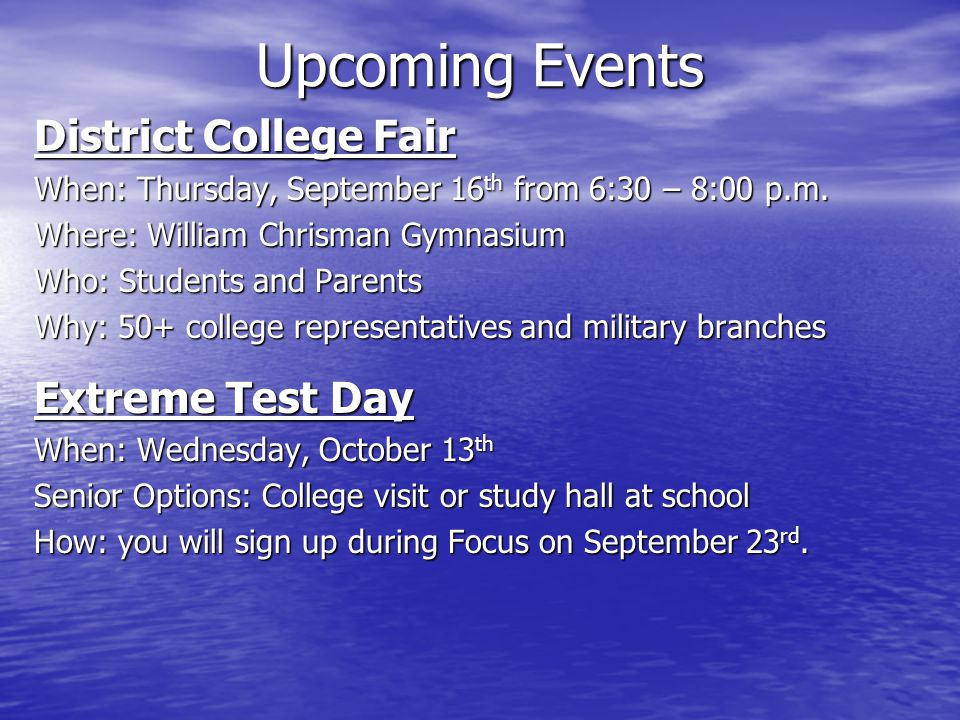 Upcoming Events District College Fair When: Thursday, September 16 th from 6:30 – 8:00 p.m.