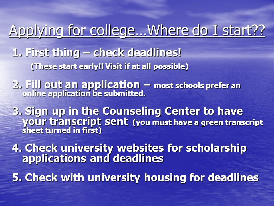Applying for college…Where do I start?. 1. First thing – check deadlines.