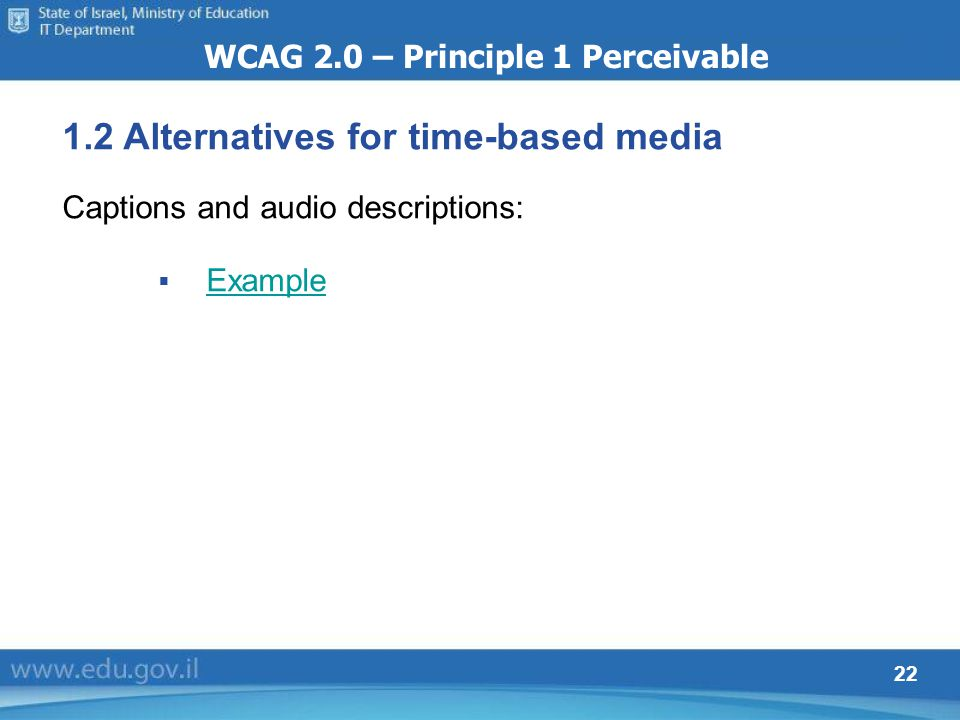 22 WCAG 2.0 – Principle 1 Perceivable 1.2 Alternatives for time-based media Captions and audio descriptions: Example