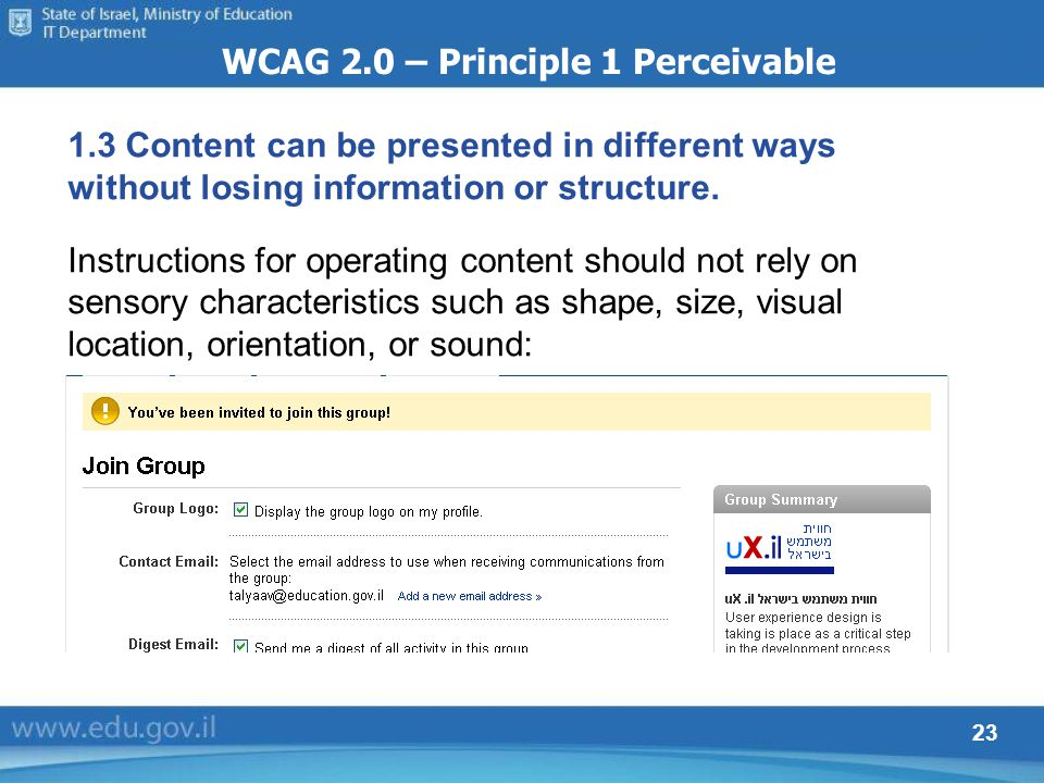 23 WCAG 2.0 – Principle 1 Perceivable 1.3 Content can be presented in different ways without losing information or structure. Instructions for operati