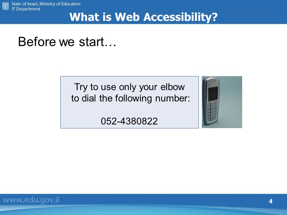 4 What is Web Accessibility? Before we start… Try to use only your elbow to dial the following number: 052-4380822