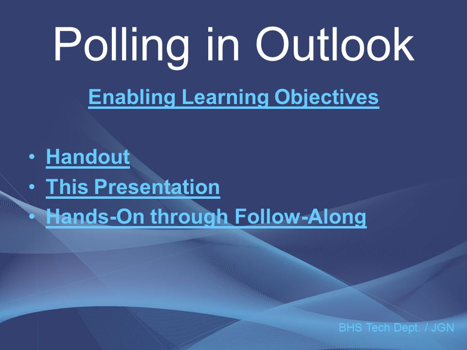 Polling in Outlook Enabling Learning Objectives Handout This Presentation Hands-On through Follow-Along BHS Tech Dept. / JGN