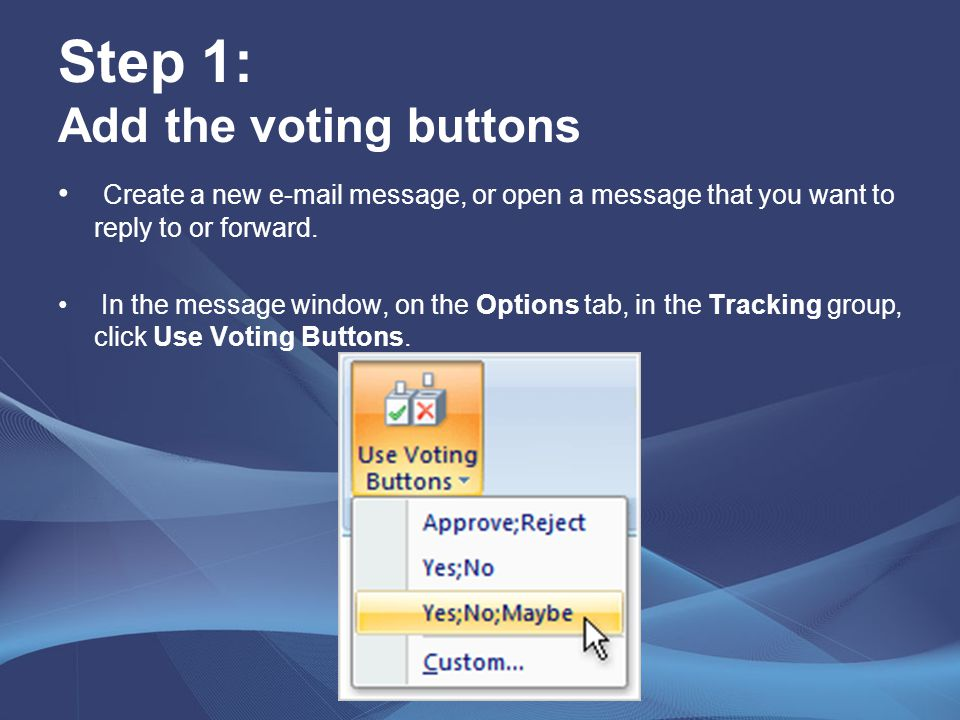 Step 1: Add the voting buttons Create a new e-mail message, or open a message that you want to reply to or forward. In the message window, on the Opti
