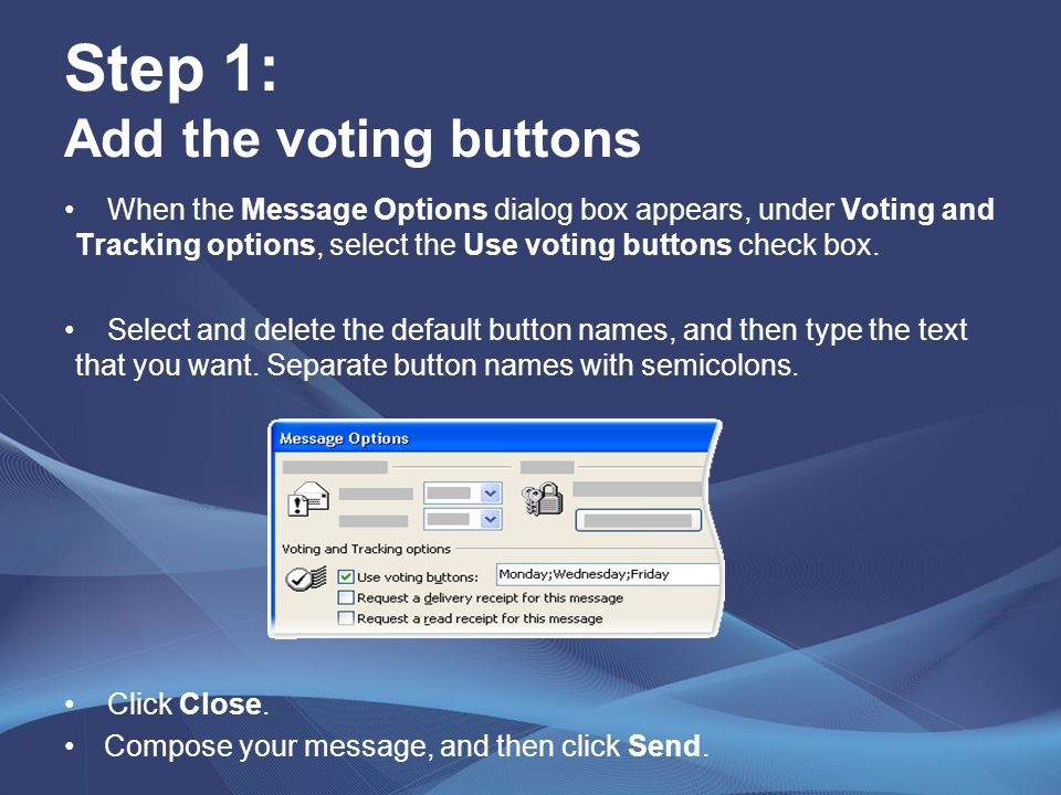 Step 1: Add the voting buttons When the Message Options dialog box appears, under Voting and Tracking options, select the Use voting buttons check box