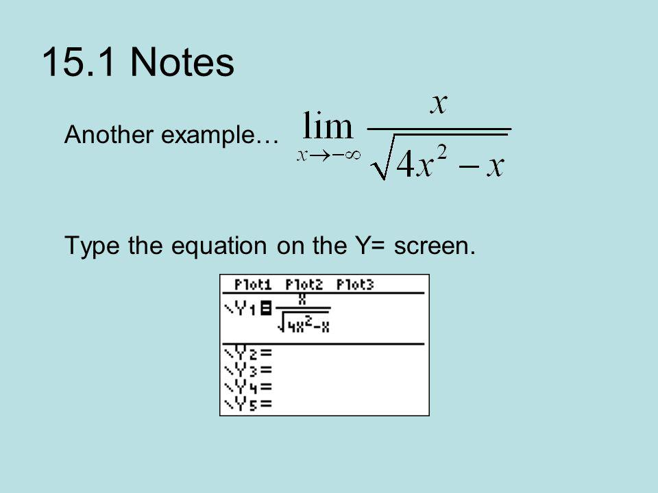 15.1 Notes Another example… Type the equation on the Y= screen.