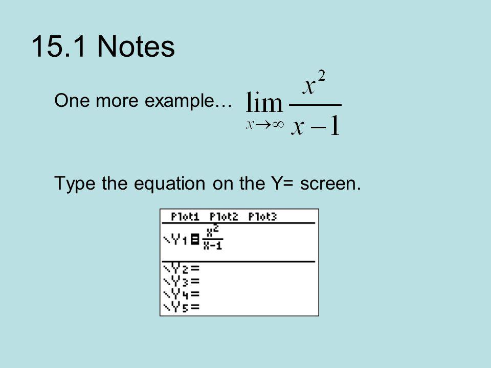 15.1 Notes One more example… Type the equation on the Y= screen.