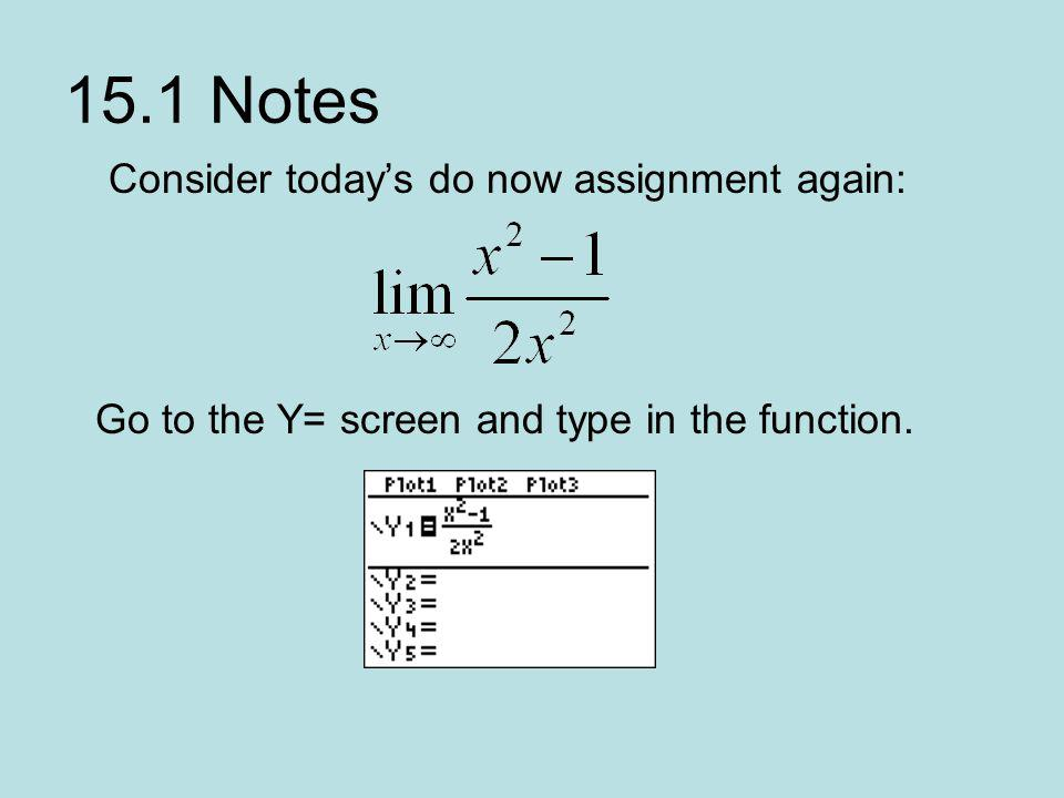 15.1 Notes Consider todays do now assignment again: Go to the Y= screen and type in the function.