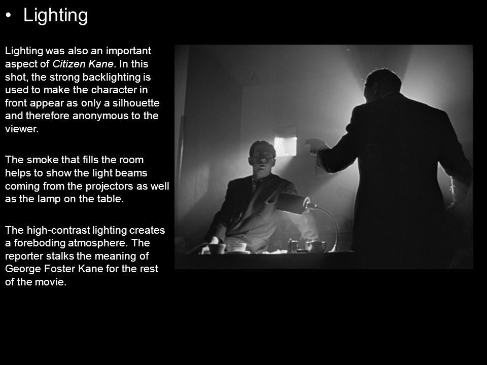 Lighting Lighting was also an important aspect of Citizen Kane.