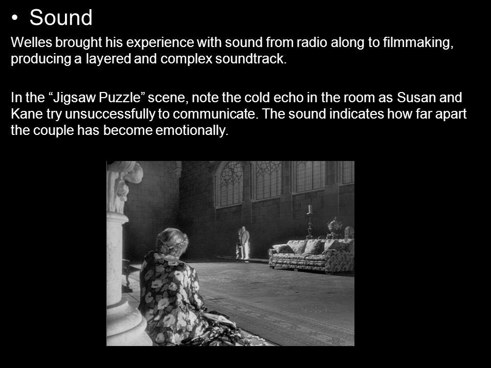 Sound Welles brought his experience with sound from radio along to filmmaking, producing a layered and complex soundtrack.
