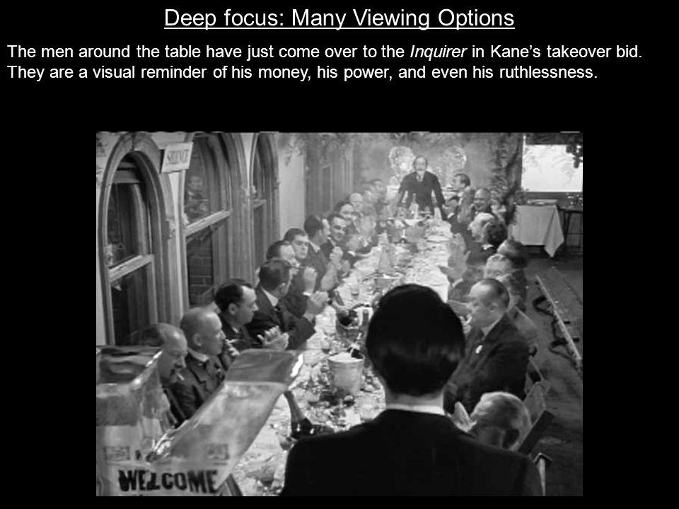 Deep focus: Many Viewing Options The men around the table have just come over to the Inquirer in Kanes takeover bid.