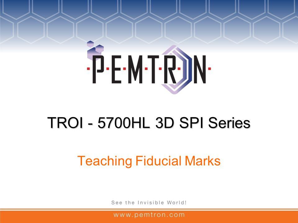 TROI - 5700HL 3D SPI Series Teaching Fiducial Marks