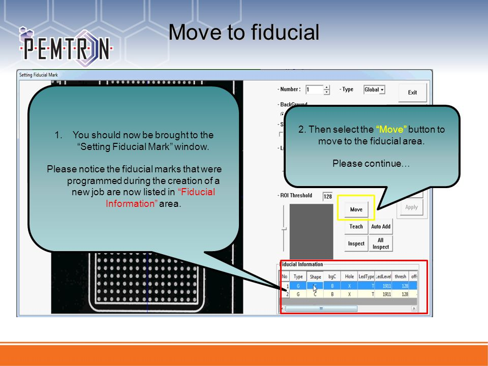 Move to fiducial 1.You should now be brought to the Setting Fiducial Mark window.You should now be brought to the Setting Fiducial Mark window. Please