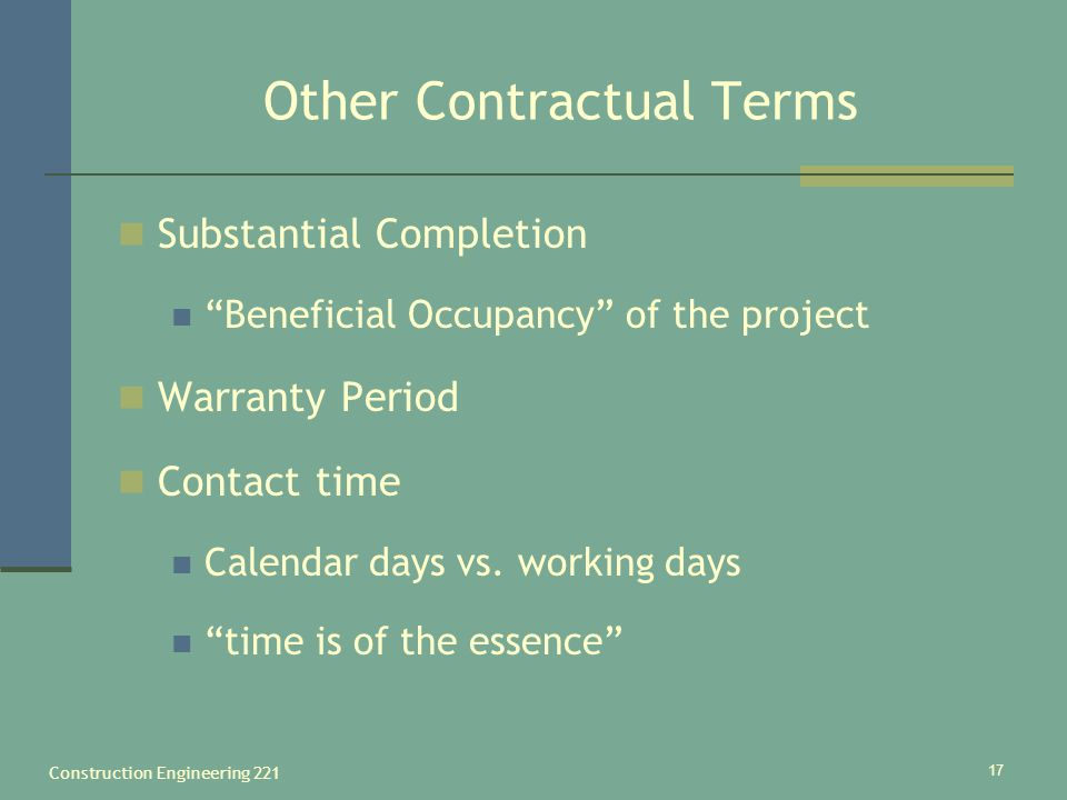 Construction Engineering 221 17 Other Contractual Terms Substantial Completion Beneficial Occupancy of the project Warranty Period Contact time Calend