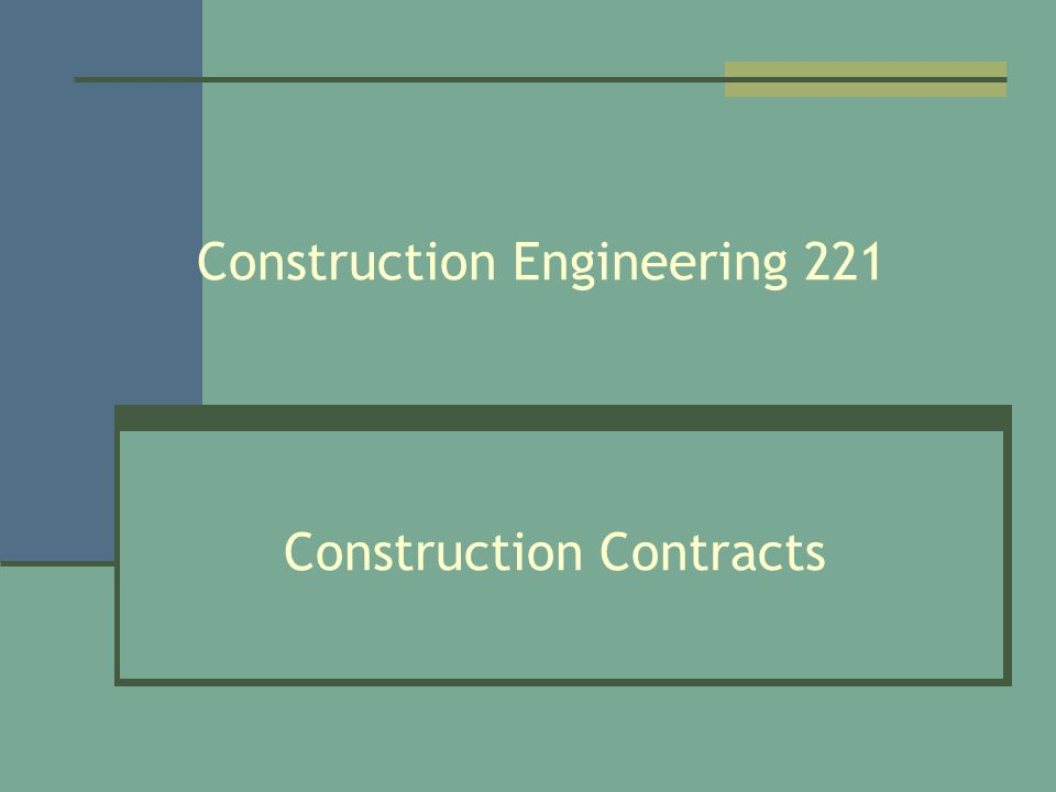 Construction Engineering 221 Construction Contracts