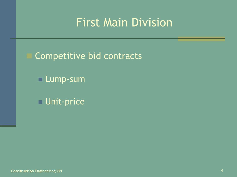 Construction Engineering 221 4 First Main Division Competitive bid contracts Lump-sum Unit-price