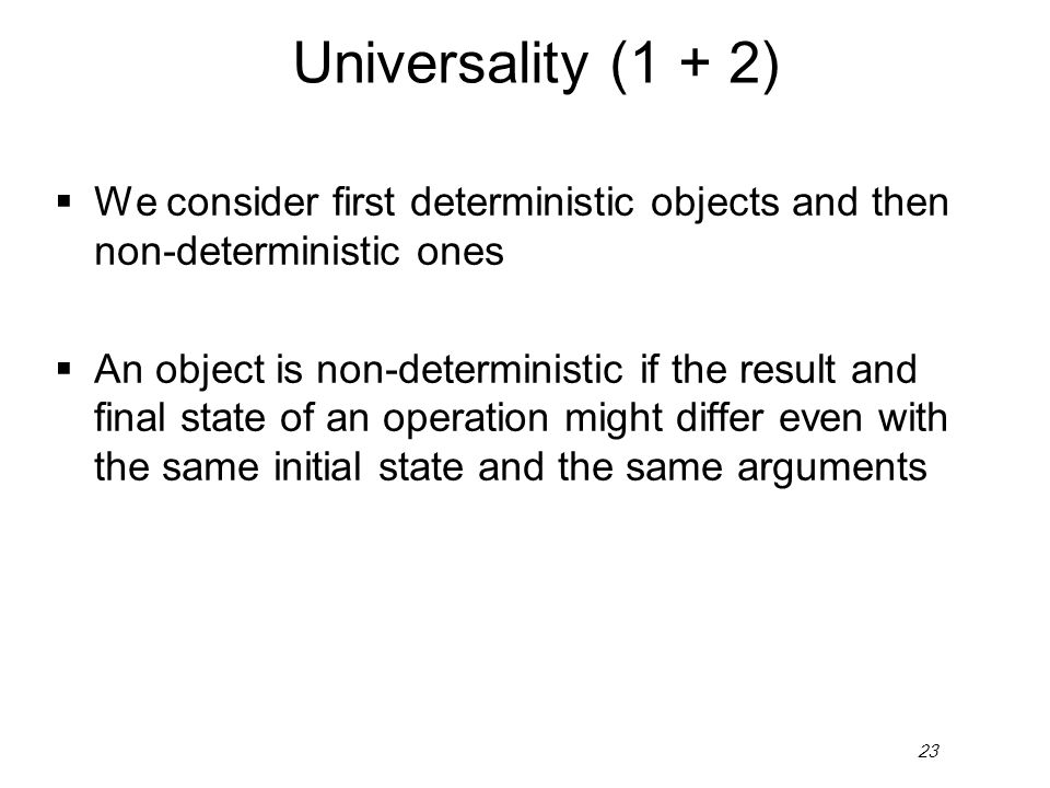 23 Universality (1 + 2) We consider first deterministic objects and then non-deterministic ones An object is non-deterministic if the result and final