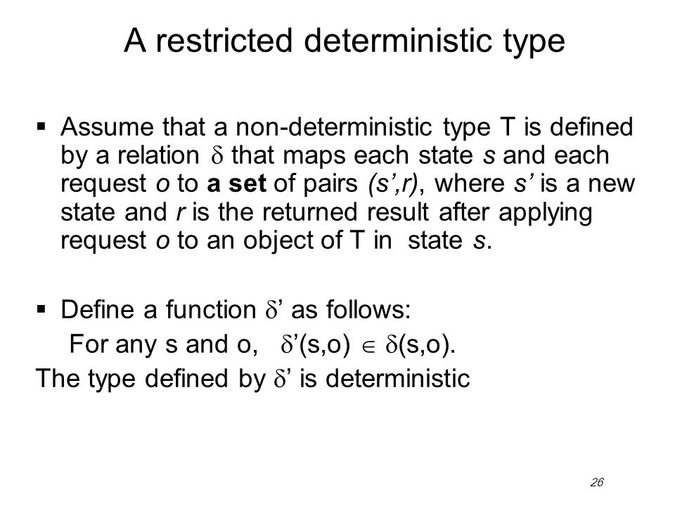 26 A restricted deterministic type Assume that a non-deterministic type T is defined by a relation that maps each state s and each request o to a set