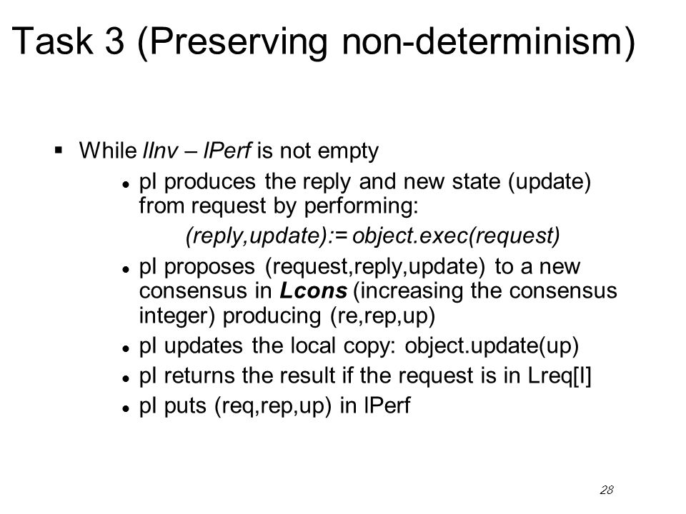 28 Task 3 (Preserving non-determinism) While lInv – lPerf is not empty l pI produces the reply and new state (update) from request by performing: (rep