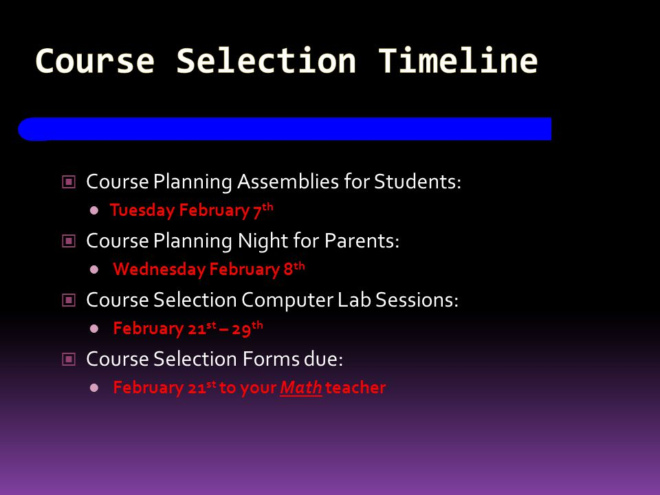 Course Selection Timeline Course Planning Assemblies for Students: Tuesday February 7 th Course Planning Night for Parents: Wednesday February 8 th Co