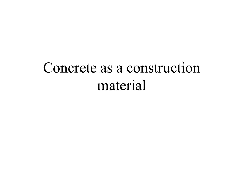 Concrete as a construction material
