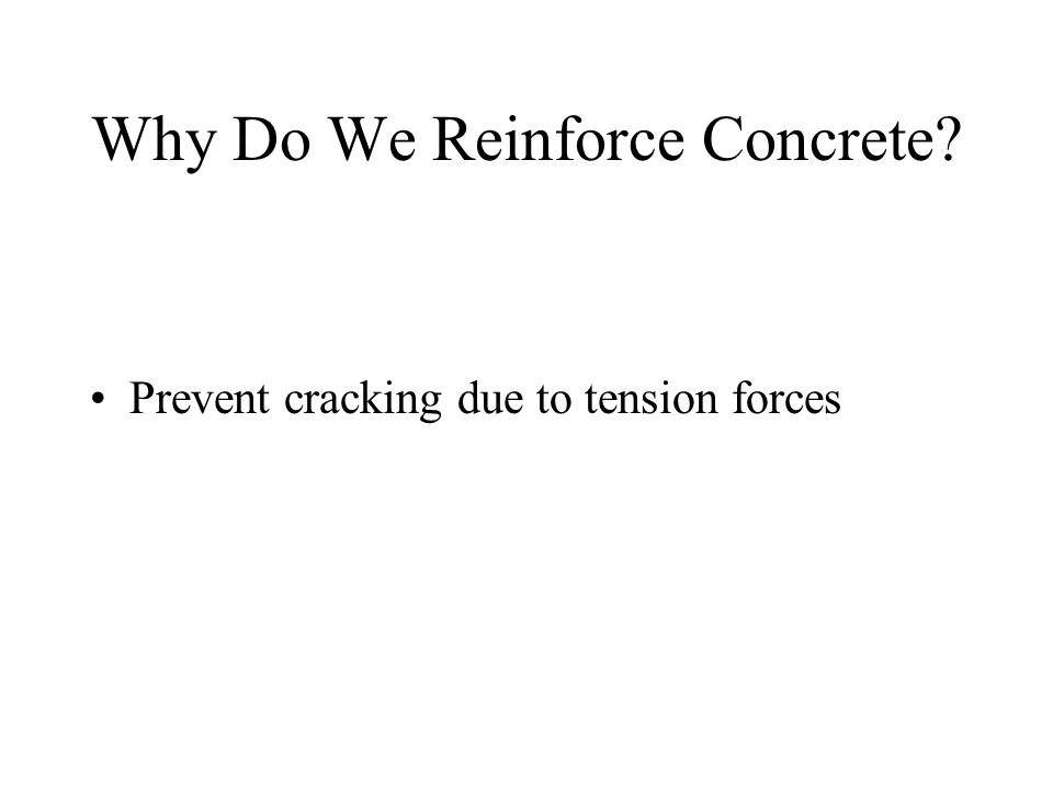 Why Do We Reinforce Concrete? Prevent cracking due to tension forces