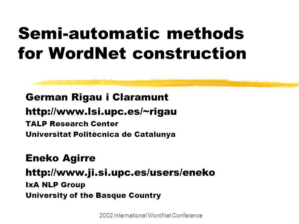 Semi-automatic methods for WordNet construction German Rigau i Claramunt http://www.lsi.upc.es/~rigau TALP Research Center Universitat Politècnica de