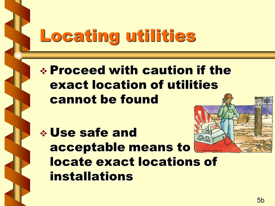Locating utilities v Proceed with caution if the exact location of utilities cannot be found v Use safe and acceptable means to locate exact locations
